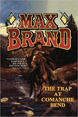 Book The Trap at Comanche Bend by Max Brand (2013-09-10)