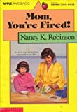 Mom, You're Fired!, Nancy K. Robinson, 0590449036
