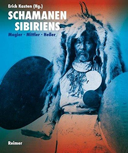 Schamanen Sibiriens: Magier – Mittler – Heiler