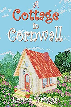 A Cottage in Cornwall: the perfect heartwarming sequel to A Christmas in Cornwall by [Briggs, Laura]