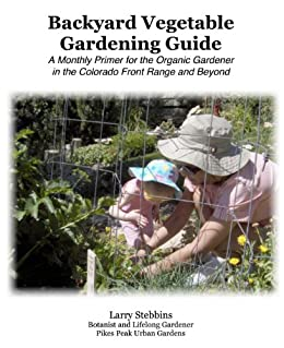 Charmant The Backyard Vegetable Gardening Guide: A Monthly Primer For The Organic  Gardener In The Colorado