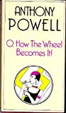 O, How the Wheel Becomes It!, Anthony Powell, 0434599255