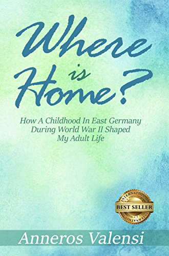 Where is Home: How a Childhood in East Germany during World War II Shaped My Adult Life - 2nd Edition