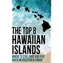 The Top 8 Hawaiian Islands: Where to Stay, Shop and Play When on Vacation in Hawaii, Discover the Top Adventures and Attractions on Each Island