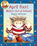 April Fool! Watch Out at School!, Diane deGroat, 0061430439