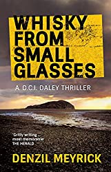 Whisky from Small Glasses: A DCI Daley Thriller