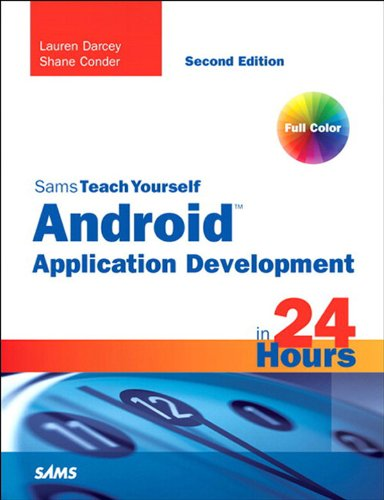 Sams Teach Yourself Android Application Development in 24 Hours: Sams Teac Your Andr Appl D_2 (Electronics Teac)