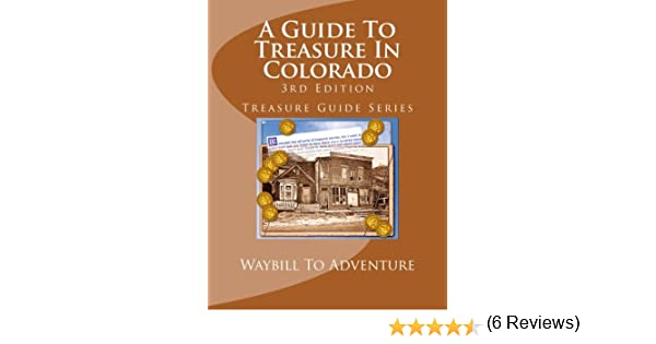 A Guide To Treasure In Colorado, 3rd Edition: Treasure Guide ...