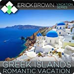 Romantic Greek Islands Vacation: Guided Meditation Vacation Series | Erick Brown