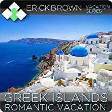 Romantic Greek Islands Vacation: Guided Meditation Vacation Series Speech by Erick Brown Narrated by Erick Brown
