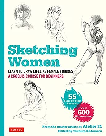Sketching Women Learn To Draw Lifelike Female Figures A Croquis Course For Beginners Over 600 Illustrations Kindle Edition By Studio Atelier 21 Kadomaru Tsubura Arts Photography Kindle Ebooks Amazon Com