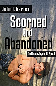 Scorned and Abandoned (Aaron Jaycynth Mystery Book 1) by [Charles, John]