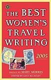 The Best Women's Travel Writing 2005: True Stories from Around the World
