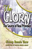 The Glory : The Source of Real Provision, Bishop Ronnie Shaw, 0976874903