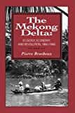 The Mekong Delta: Ecology, Economy, and Revolution, 1860-1960 (Wisconsin Monograph 12)