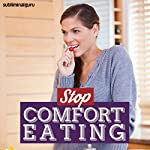 Stop Comfort Eating: Beat Your Food Obsession with Subliminal Messages |  Subliminal Guru