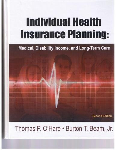 Individual Health Insurance Planning: Medical, Disability Income, and Long-Term Care