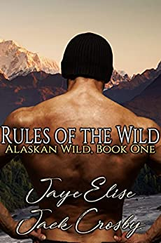 Rules of the Wild (Alaskan Wild Book 1) by [Elise, Jaye, Crosby, Jack]