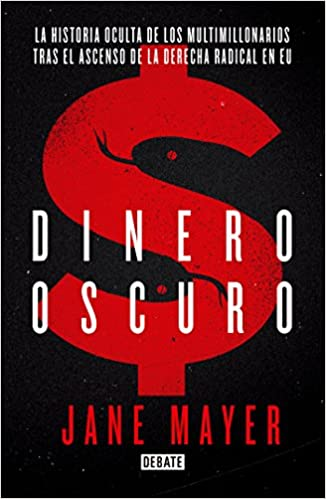 Dinero Oscuro / Dark Money (Spanish Edition): Jane Mayer ...