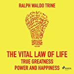 The Vital Law of Life: True Greatness Power and Happiness | Ralph Waldo Trine