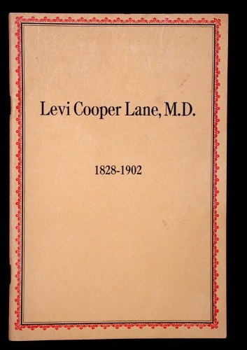 Levi Cooper Lane, M.D., 1828-1902;: A recollection. And an excerpt from Doctor Lane's handwritten diary concerning certain brigands who prey upon travellers in the Alps, 1875