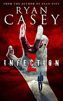 Infection Z (Infection Z Zombie Apocalypse Series Book 1) by [Casey, Ryan]