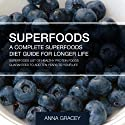 Superfoods: A Complete Superfoods Diet Guide for Longer Life: A List of Healthy Protein Foods Guaranteed to Add Ten Years to Your Life Audiobook by Anna Gracey Narrated by Robert G. Davis
