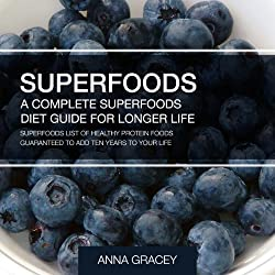 Superfoods: A Complete Superfoods Diet Guide for Longer Life
