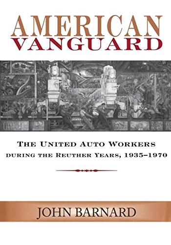 Union Auto - American Vanguard: The United Auto Workers during the Reuther Years, 1935-1970