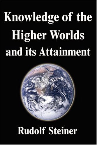 Knowledge of the Higher Worlds and its Attainment by Rudolf Steiner (2007-09-13)