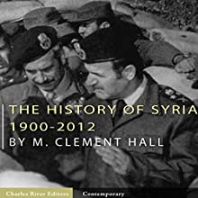 The History of Syria: 1900-2012 Audiobook by Charles River Editors Narrated by Dan Gallagher