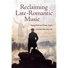 Reclaiming Late-Romantic Music: Singing Devils and Distant Sounds (Ernest Bloch Lectures Book 14)