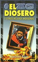 El diosero: Y otros relatos indigenas (Spanish Edition)