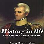 History in 30: The Life of Andrew Jackson | Percy Bennington