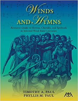 Winds and Hymns: Resource Guide to Hymns, Chorales and Spirituals in Selected Wind Band Literature