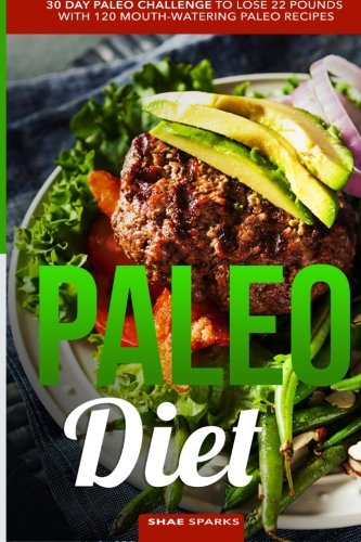 Paleo Diet: Paleo: 30 Day Paleo Challenge to Lose 22 Pounds with 120 Mouth-Watering Paleo Recipes (low carb, paleo cookbook, whole30, whole food) (22 Days Nutrition Challenge)