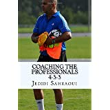Coaching The Professionals 4-3-3: By Jedidi Ben Ahmed Sahraoui: Volume 2 by Mr Jedidi Ben Ahmed Sahraoui (2015-10-02)