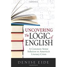 Uncovering the Logic of English by Denise Eide (2011-04-01)