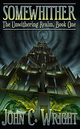 Somewhither: A Tale of the Unwithering Realm by [Wright, John C.]