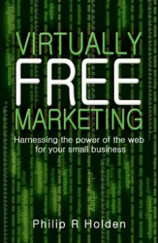 Harnessing the Power of he Web For Your Small Business: Virtually free marketing