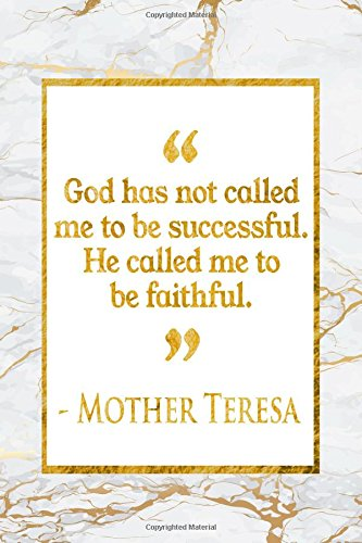 Download God Has Not Called Me To Be Successful. He Called Me To Be Faithful: Gold Marble Mother Teresa Quote Notebook pdf epub