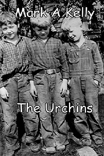 Read Online The Urchins (Mark A Kelly's Memoirs) (Volume 1) PDF