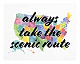 Colorful Map- Always Take the Scenic Route Print - 11x14 Unframed Art Print - A Great Gift for Those Passionate About Traveling and Life