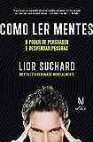 Como Ler Mentes. O Poder de Persuadir e Desvendar Pessoas (Em Portugues do Brasil)