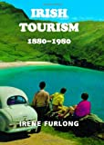 Irish Tourism, 1880-1980, Furlong, Irene, 0716529459