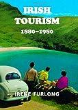 Irish Tourism 1880-1980