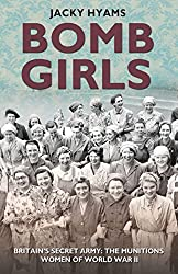 Bomb Girls: Britains' Secret Army: The Munitions Women of World War II