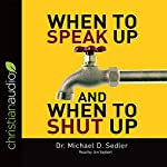 When to Speak Up & When to Shut Up: Principles for Conversations You Won't Regret | Dr. Michael D. Sedler
