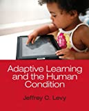 Adaptive Learning and the Human Condition, Levy, Jeffrey C., 020520547X