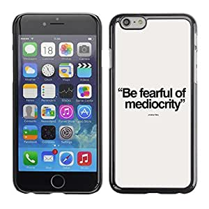 Graphic4You Be Fearful Of Mediocrity Message Quote Hard Case Cover for Apple iPhone 6